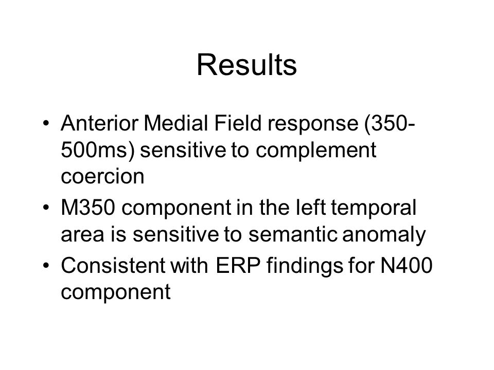 Results Anterior Medial Field response (350-500ms) sensitive to complement coercion.