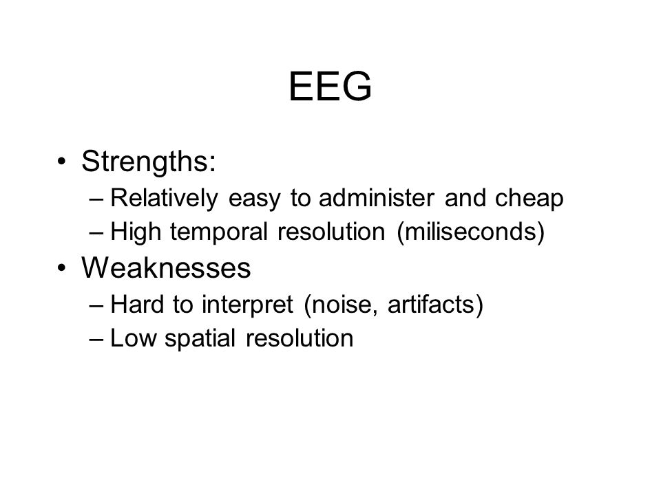 EEG Strengths: Weaknesses Relatively easy to administer and cheap