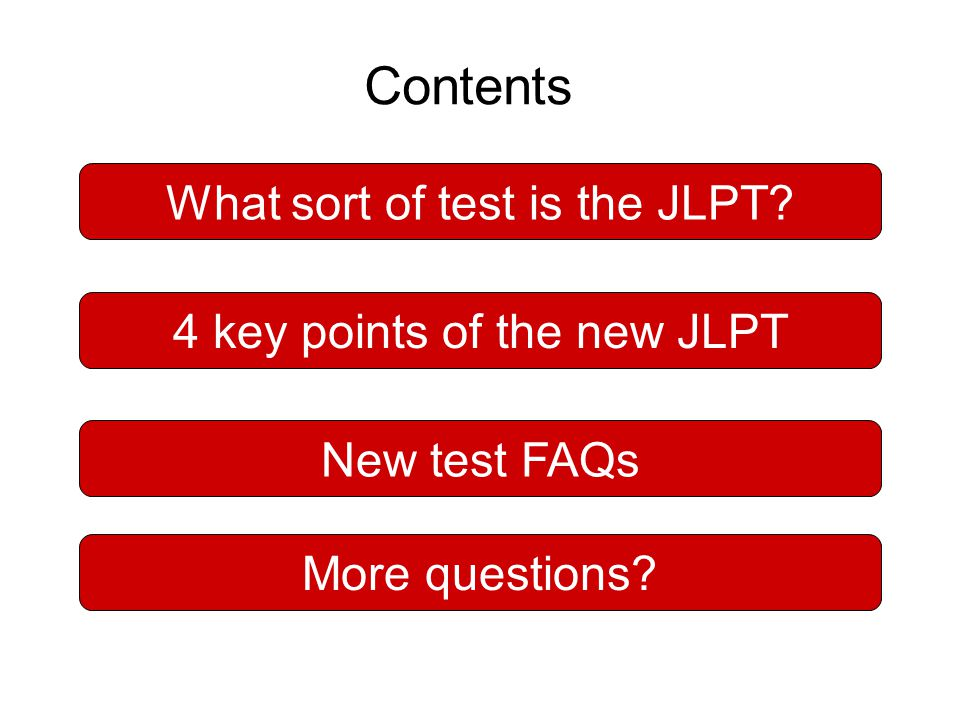 Contents What sort of test is the JLPT 4 key points of the new JLPT