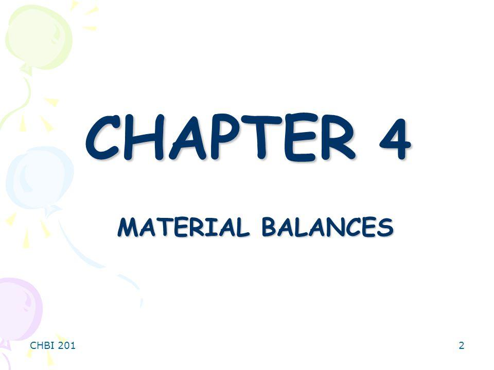 CHAPTER 4 MATERIAL BALANCES CHBI 201