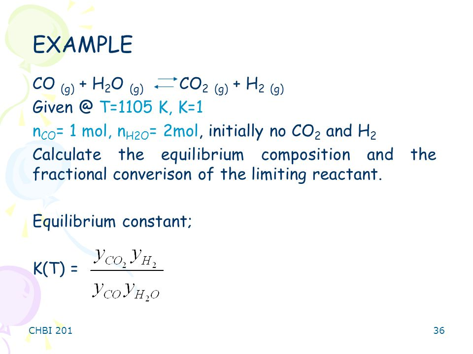 EXAMPLE CO (g) + H2O (g) CO2 (g) + H2 (g) Given @ T=1105 K, K=1