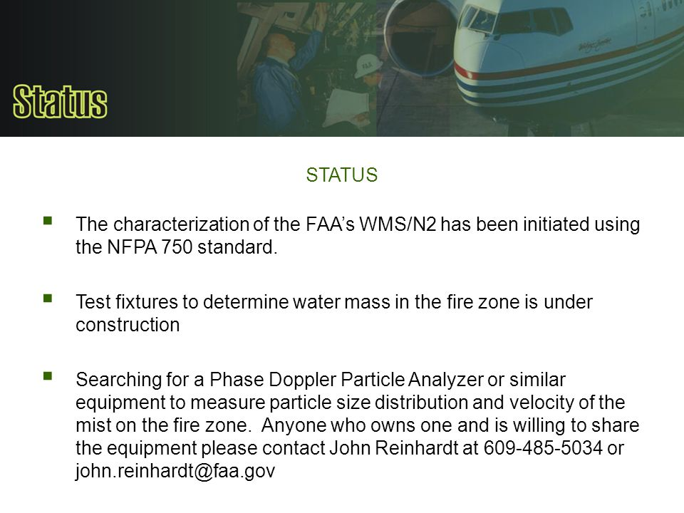 STATUS The characterization of the FAA's WMS/N2 has been initiated using the NFPA 750 standard.