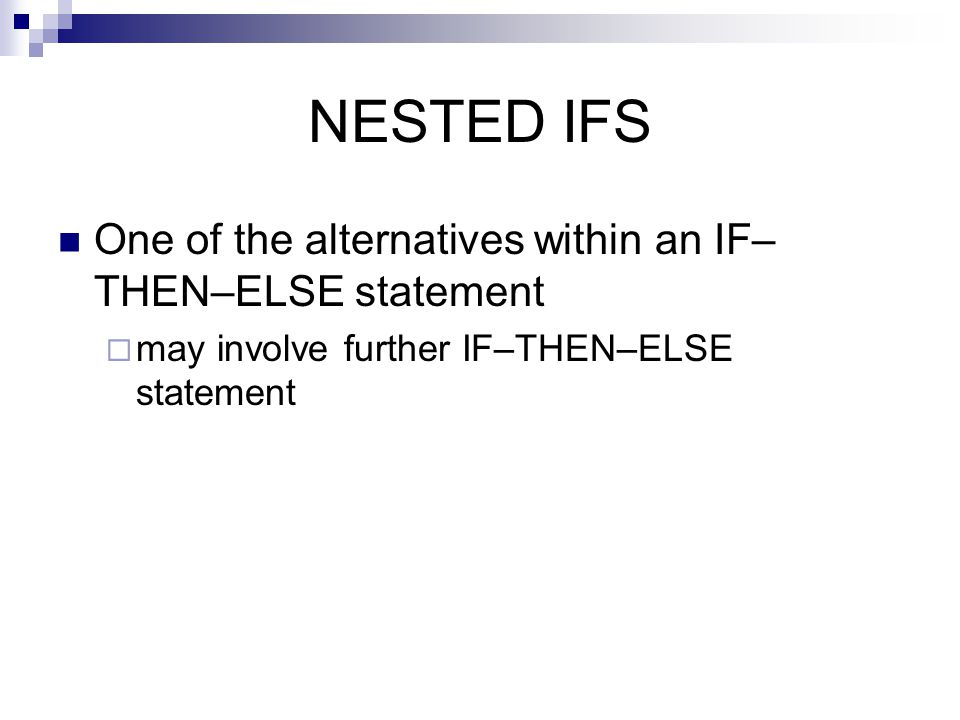NESTED IFS One of the alternatives within an IF–THEN–ELSE statement