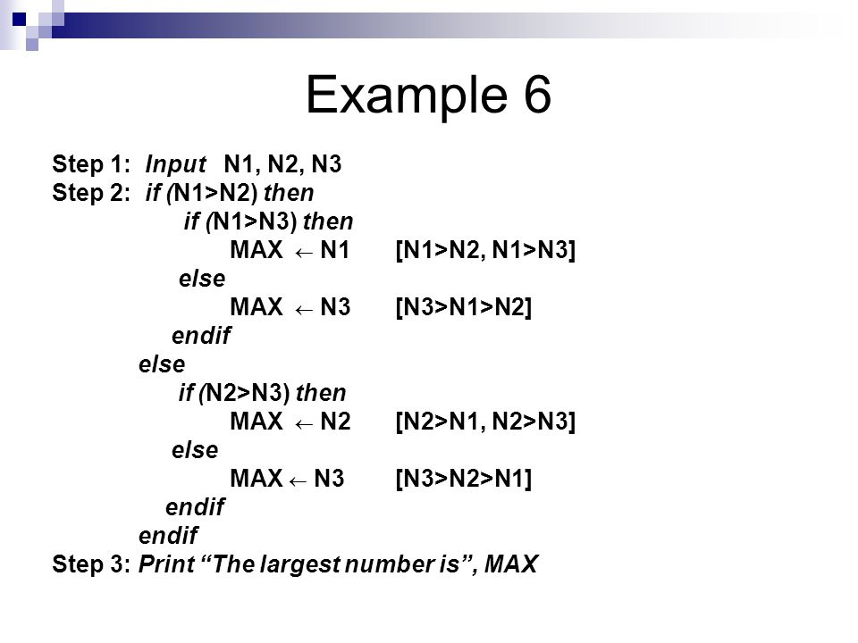 Example 6 Step 1: Input N1, N2, N3 Step 2: if (N1>N2) then