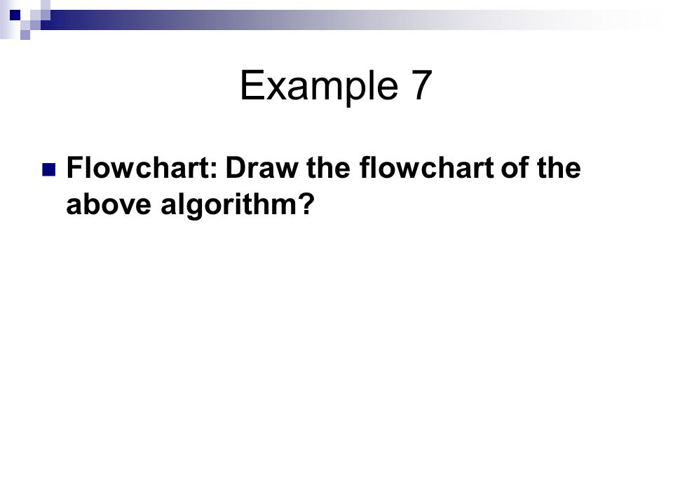 Example 7 Flowchart: Draw the flowchart of the above algorithm