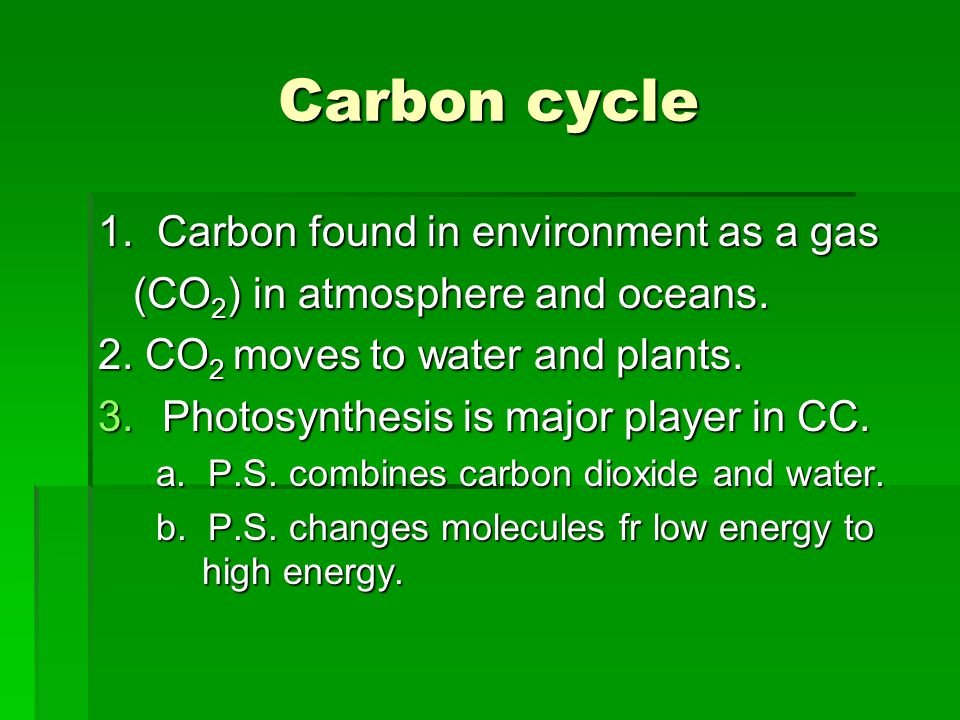 Carbon cycle 1. Carbon found in environment as a gas