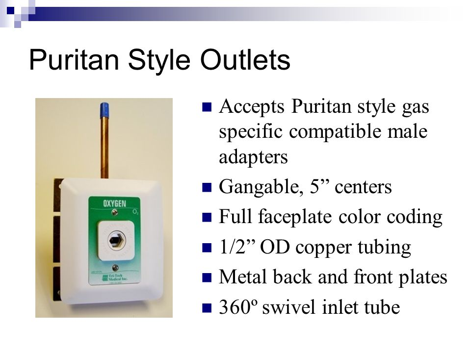 Puritan Style Outlets Accepts Puritan style gas specific compatible male adapters. Gangable, 5 centers.