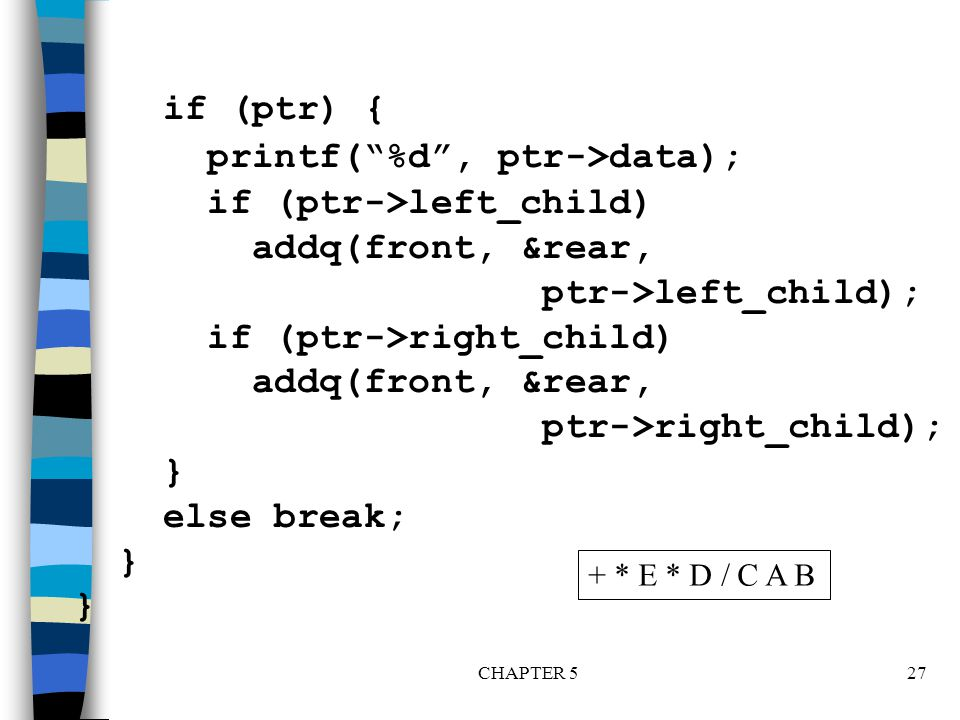 printf( %d , ptr->data); if (ptr->left_child) addq(front, &rear,