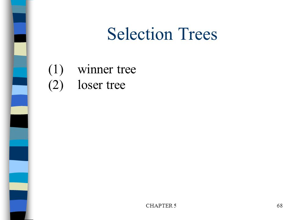 Selection Trees (1) winner tree (2) loser tree CHAPTER 5