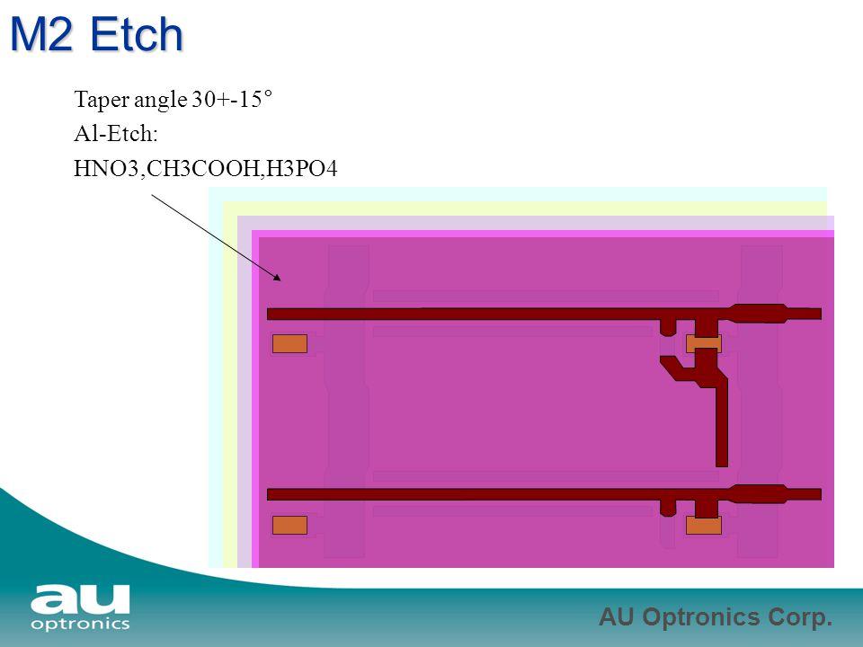 M2 Etch Taper angle 30+-15° Al-Etch: HNO3,CH3COOH,H3PO4