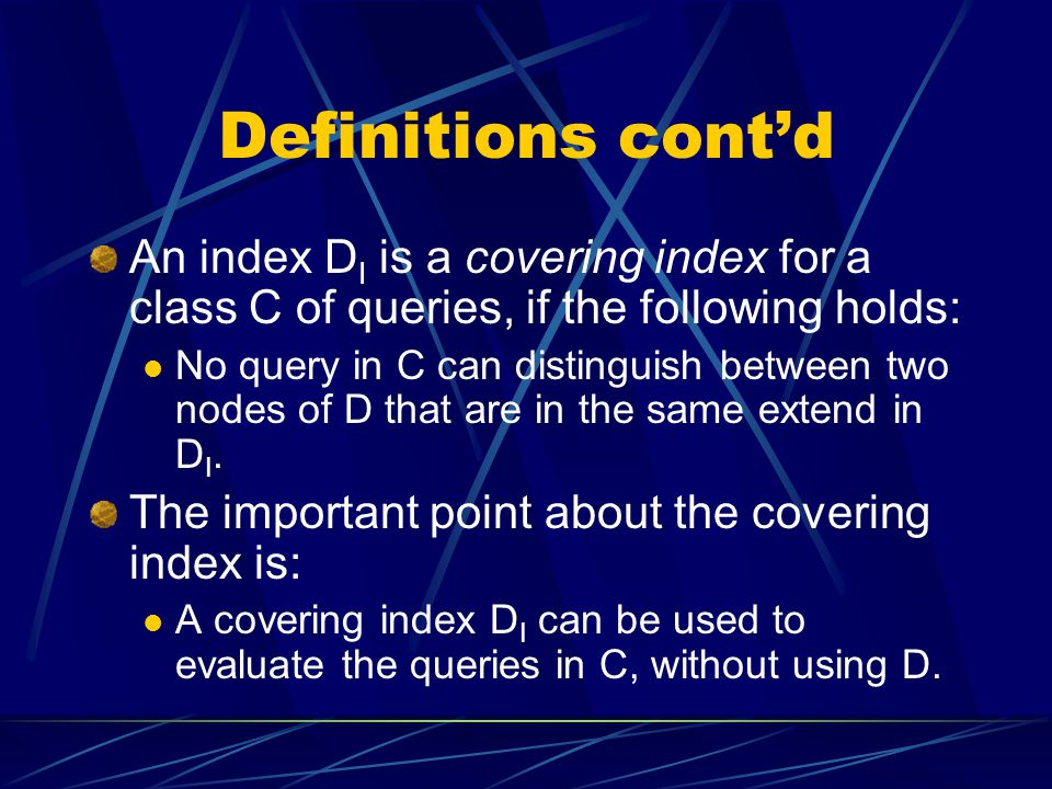 Definitions cont'd An index DI is a covering index for a class C of queries, if the following holds: