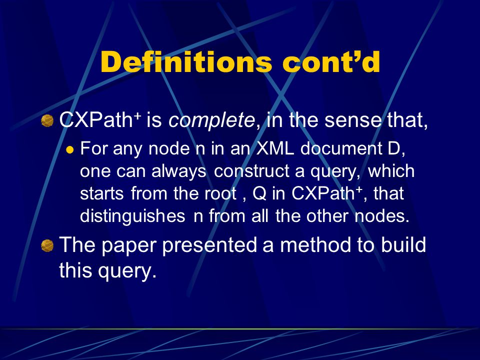 Definitions cont'd CXPath+ is complete, in the sense that,