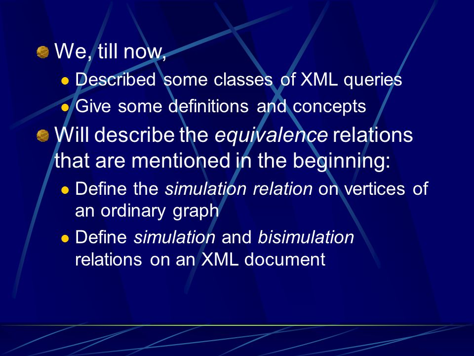We, till now, Described some classes of XML queries. Give some definitions and concepts.