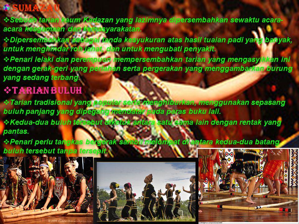 Sumazau Sebuah tarian kaum Kadazan yang lazimnya dipersembahkan sewaktu acara-acara keagamaan dan kemasyarakatan.