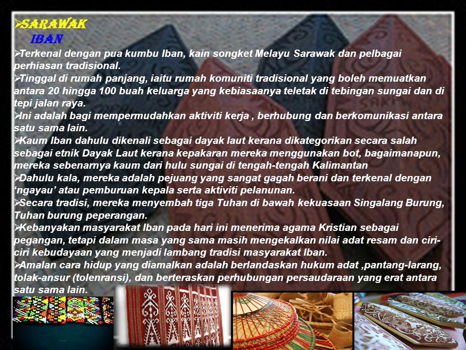 Sarawak Iban. Terkenal dengan pua kumbu Iban, kain songket Melayu Sarawak dan pelbagai perhiasan tradisional.
