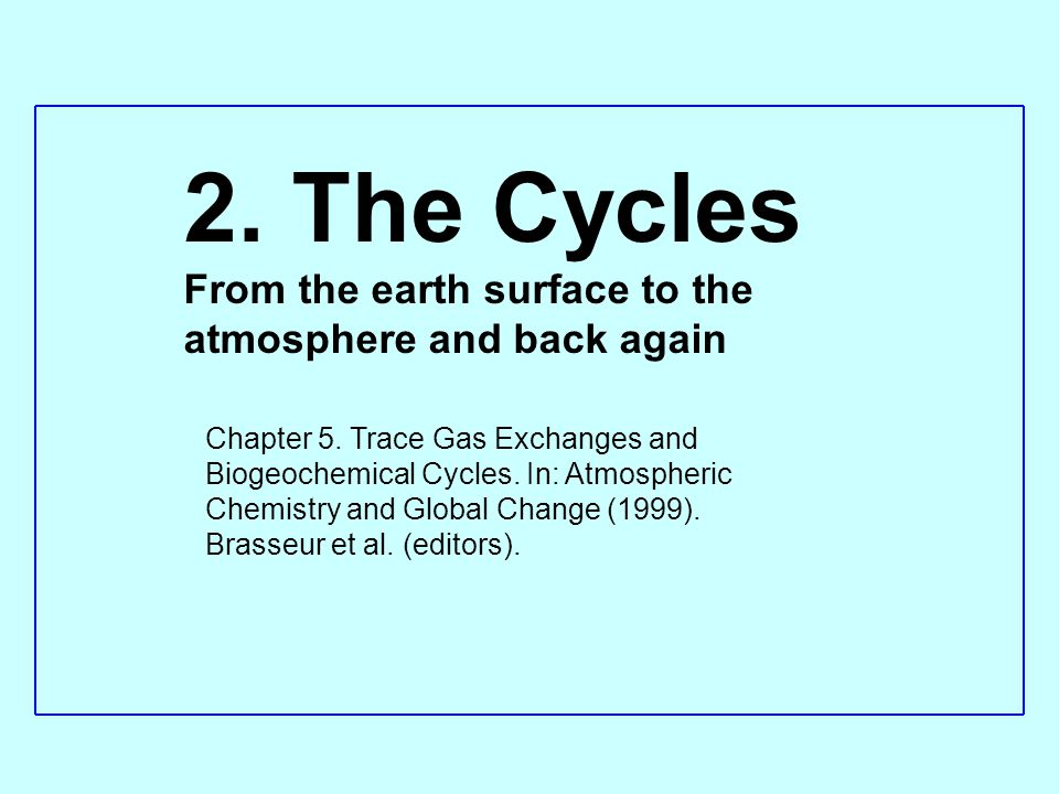 2. The Cycles From the earth surface to the atmosphere and back again