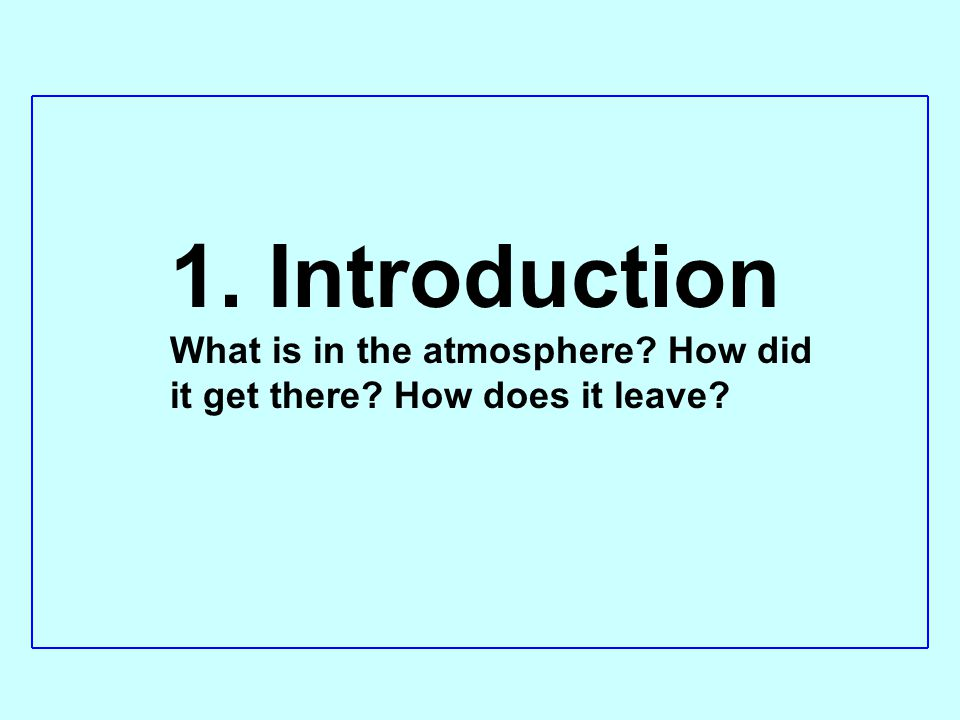 1. Introduction What is in the atmosphere How did it get there How does it leave