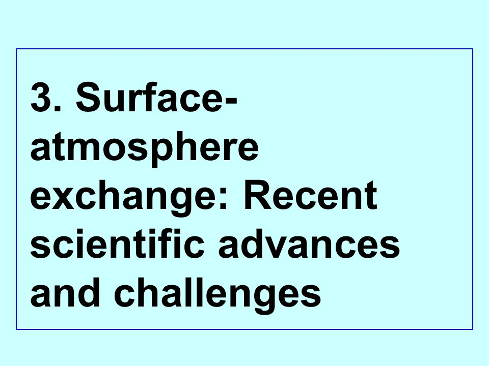 3. Surface-atmosphere exchange: Recent scientific advances and challenges