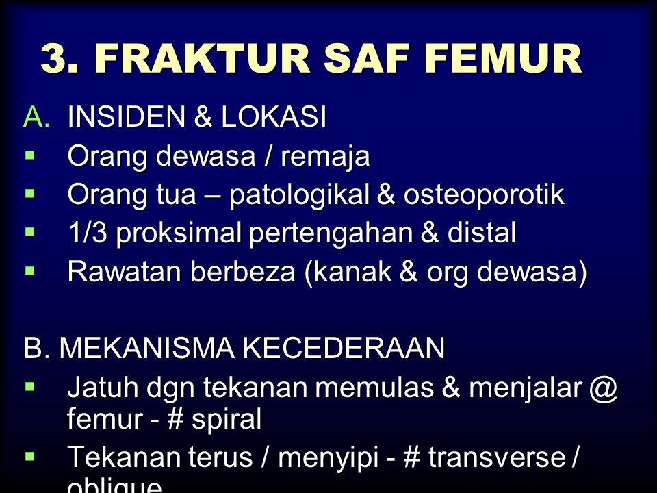 3. FRAKTUR SAF FEMUR INSIDEN & LOKASI Orang dewasa / remaja