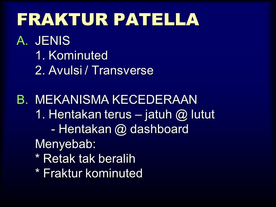 FRAKTUR PATELLA JENIS 1. Kominuted 2. Avulsi / Transverse