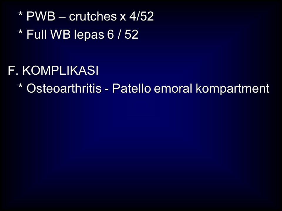 * PWB – crutches x 4/52 * Full WB lepas 6 / 52. F.