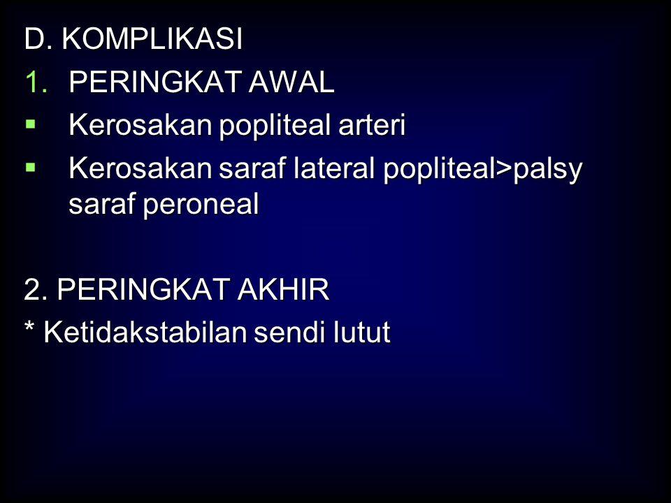 D. KOMPLIKASI PERINGKAT AWAL. Kerosakan popliteal arteri. Kerosakan saraf lateral popliteal>palsy saraf peroneal.