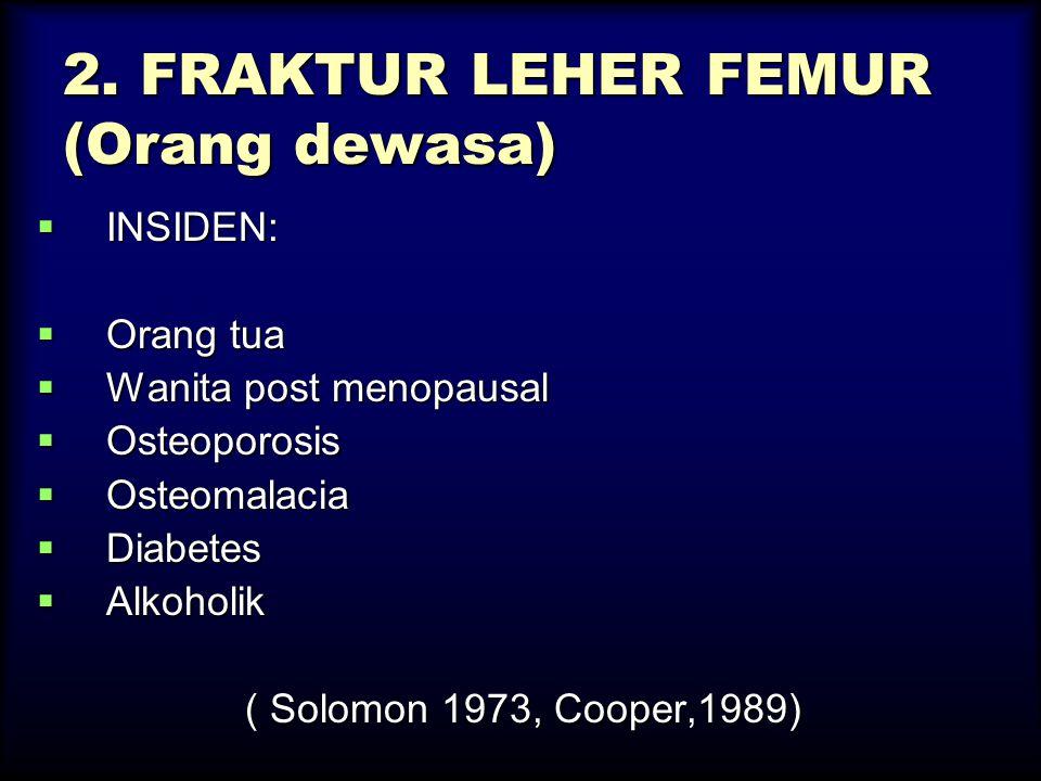 2. FRAKTUR LEHER FEMUR (Orang dewasa)