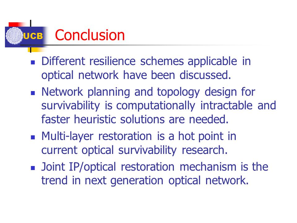 Conclusion Different resilience schemes applicable in optical network have been discussed.