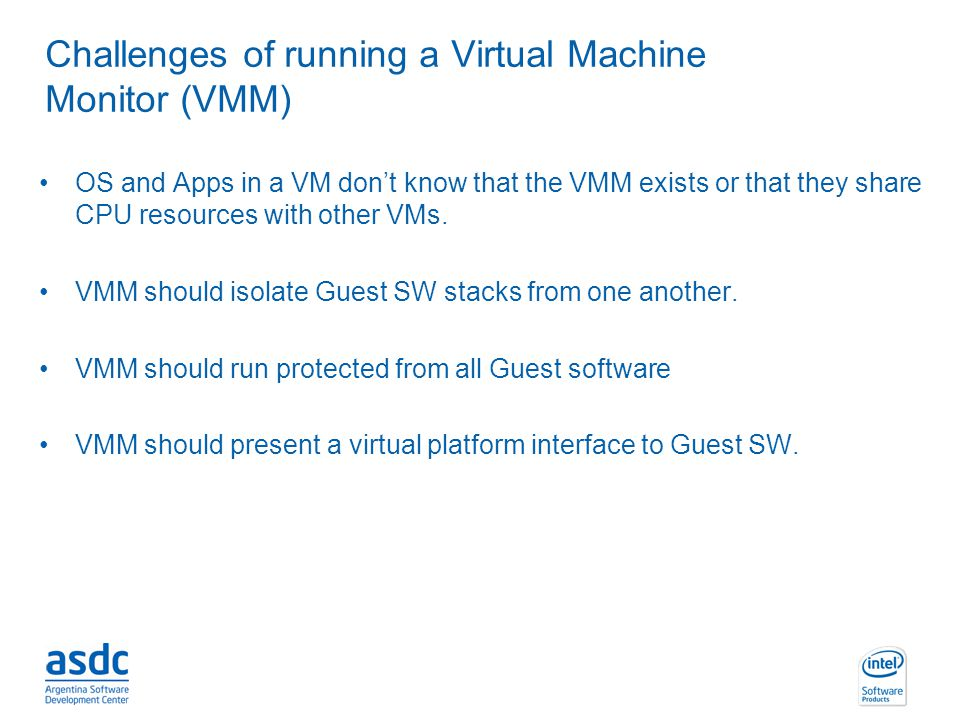 Challenges of running a Virtual Machine Monitor (VMM)