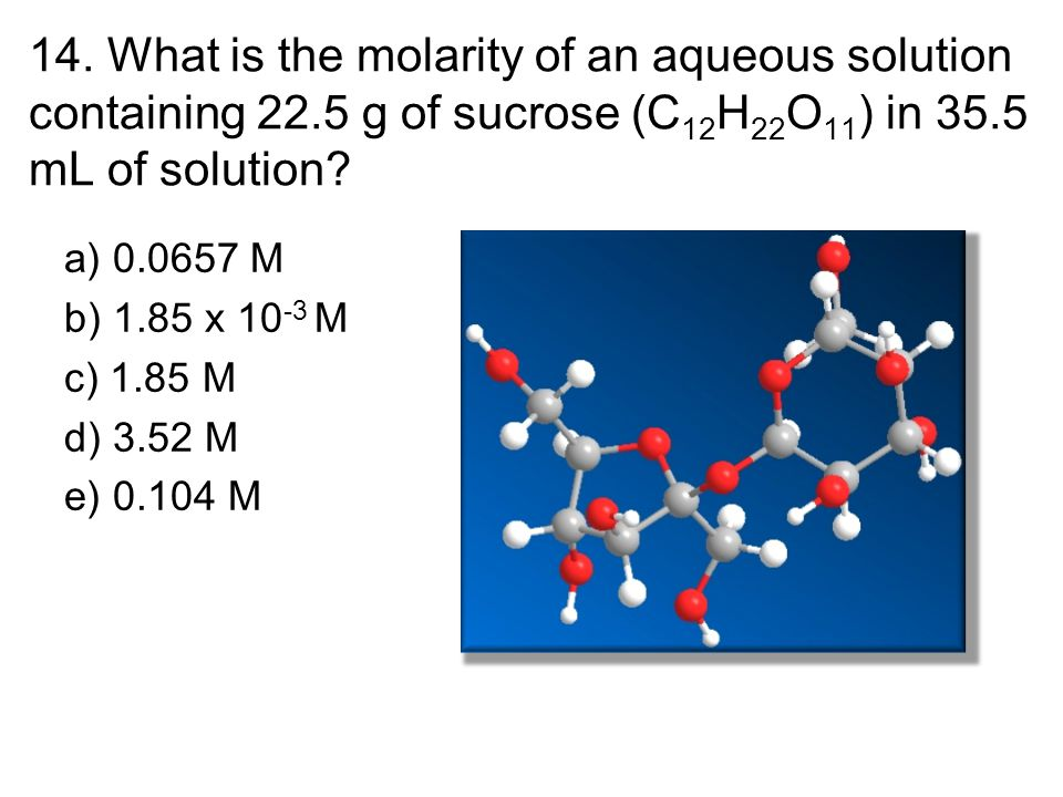 14. What is the molarity of an aqueous solution containing 22