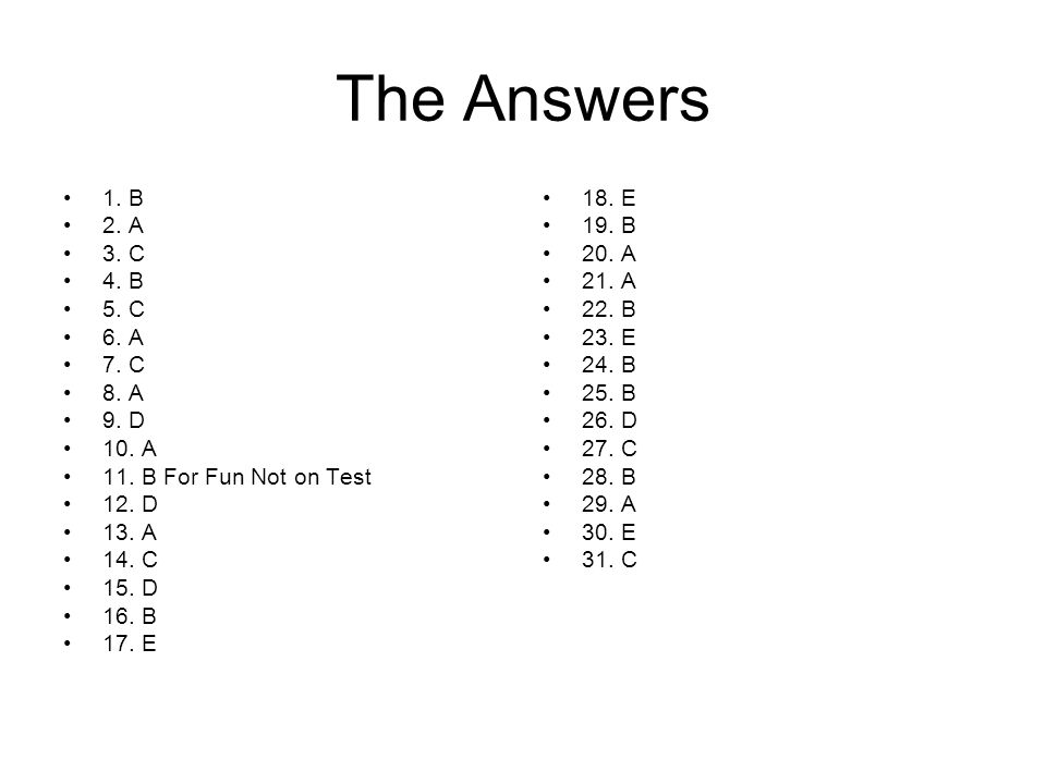 The Answers 1. B 2. A 3. C 4. B 5. C 6. A 7. C 8. A 9. D 10. A