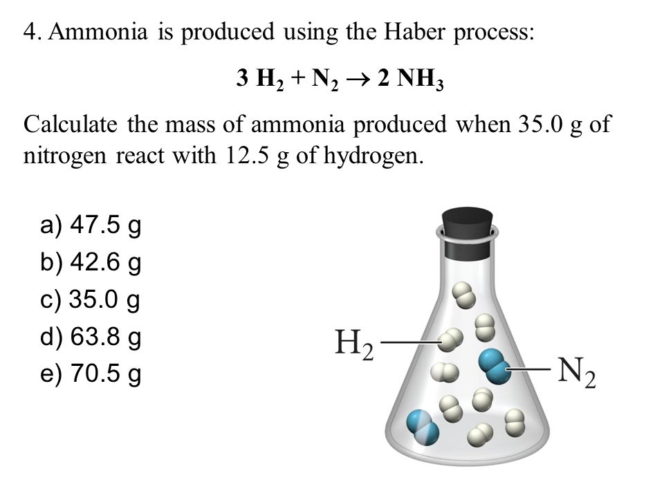 4. Ammonia is produced using the Haber process: 3 H2 + N2  2 NH3