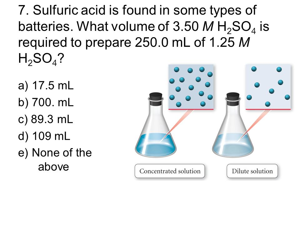 7. Sulfuric acid is found in some types of batteries. What volume of 3