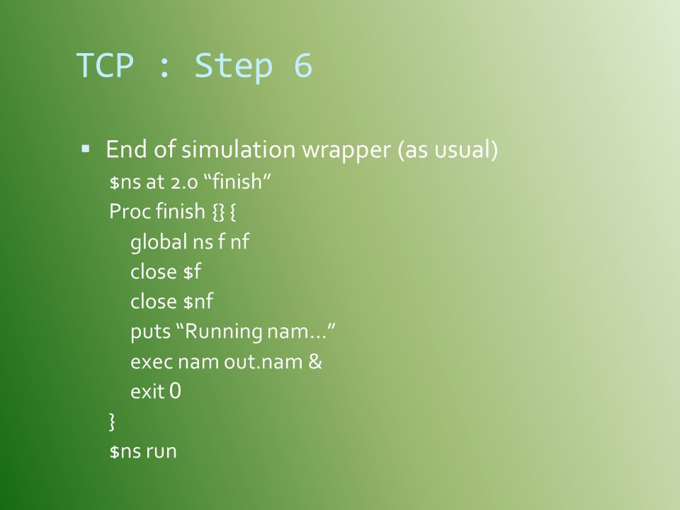 TCP : Step 6 End of simulation wrapper (as usual) $ns at 2.0 finish