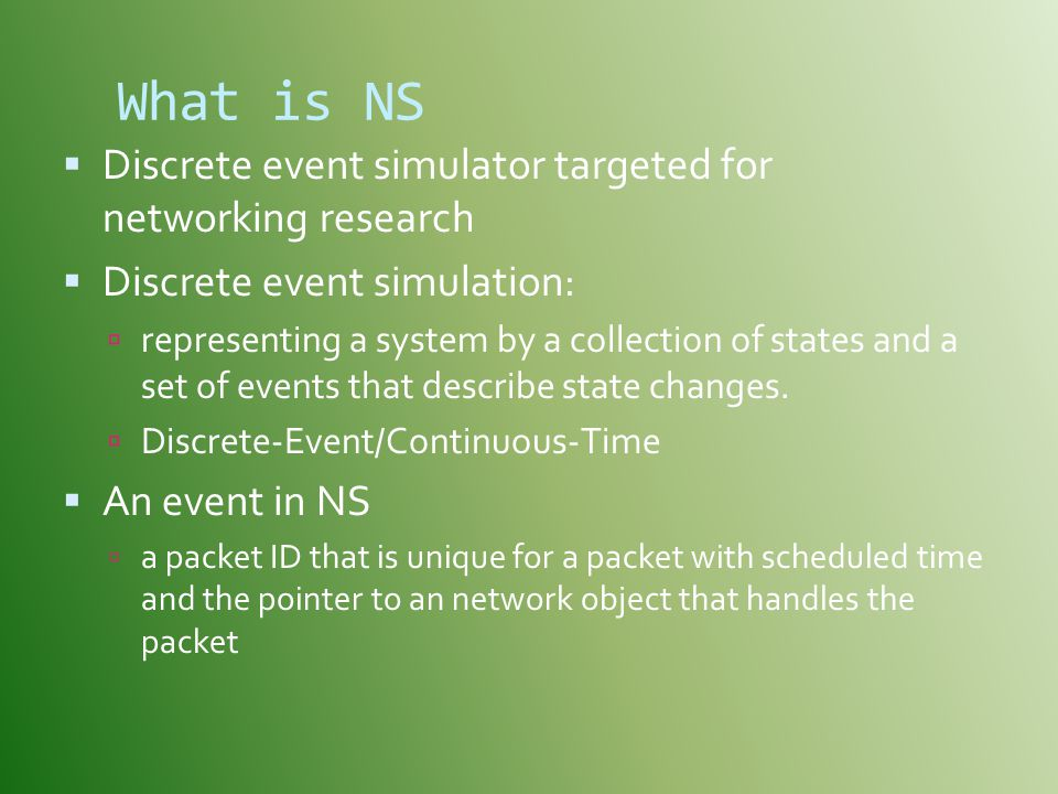 What is NS Discrete event simulator targeted for networking research