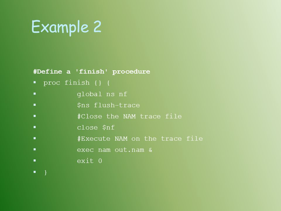 Example 2 #Define a finish procedure proc finish {} { global ns nf
