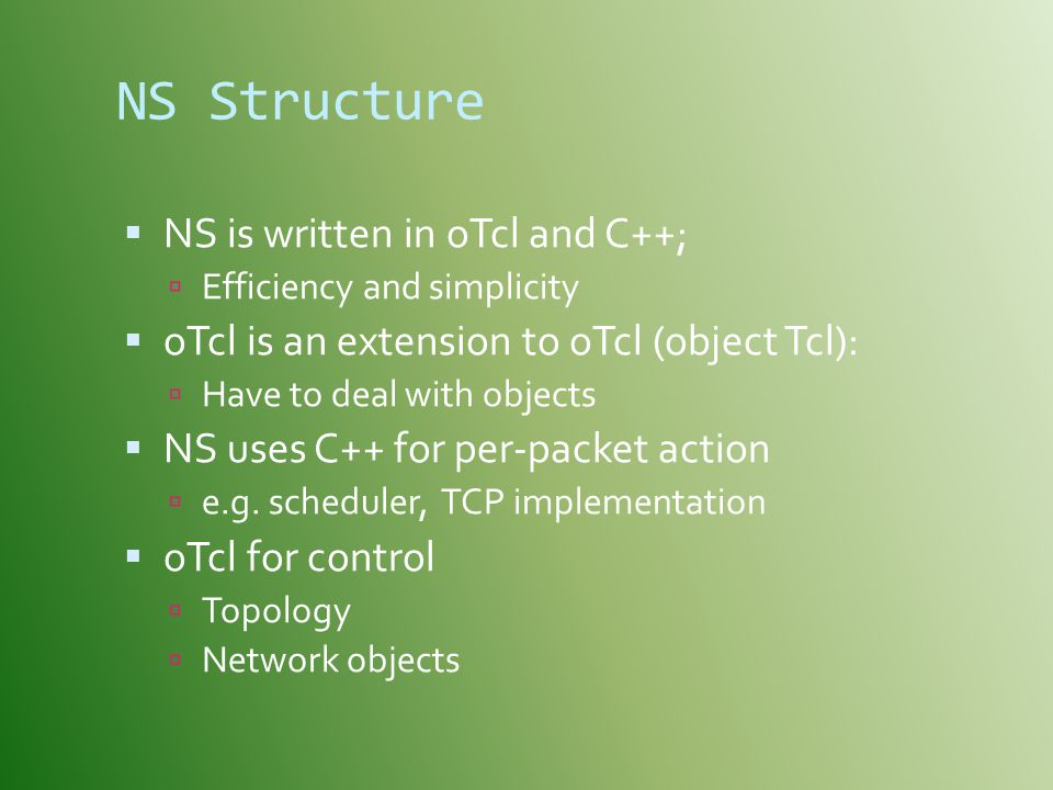 NS Structure NS is written in oTcl and C++;