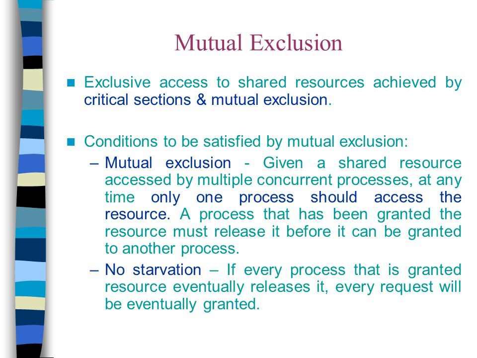 Mutual Exclusion Exclusive access to shared resources achieved by critical sections & mutual exclusion.