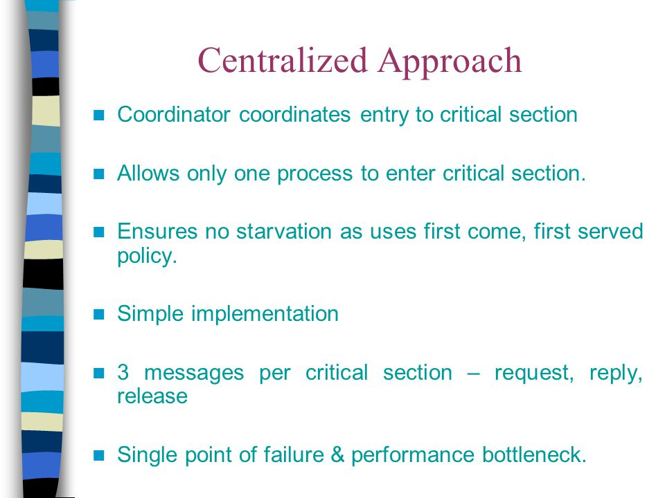 Centralized Approach Coordinator coordinates entry to critical section