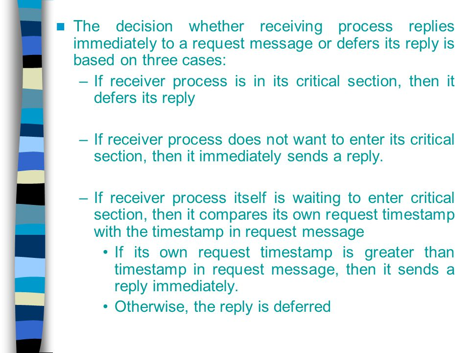 The decision whether receiving process replies immediately to a request message or defers its reply is based on three cases: