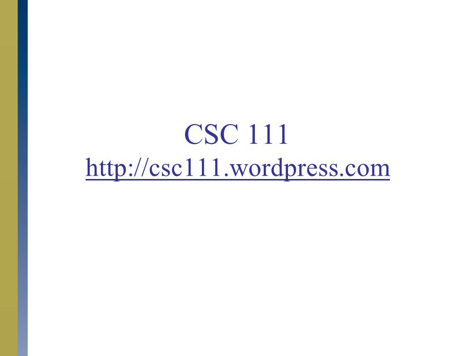 CSC 111 http://csc111.wordpress.com