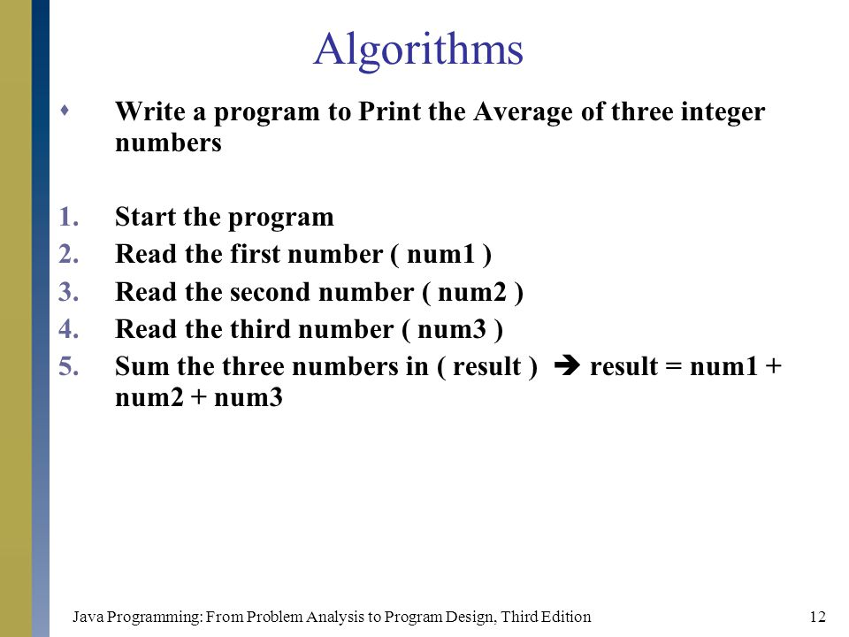 Algorithms Write a program to Print the Average of three integer numbers. Start the program. Read the first number ( num1 )