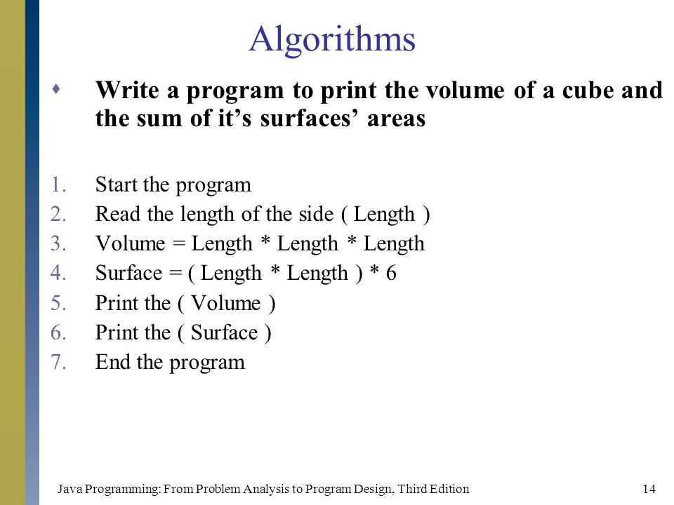 Algorithms Write a program to print the volume of a cube and the sum of it's surfaces' areas. Start the program.