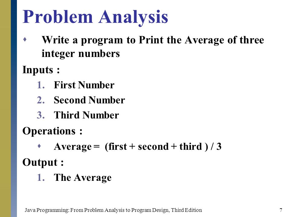 Problem Analysis Write a program to Print the Average of three integer numbers. Inputs : First Number.