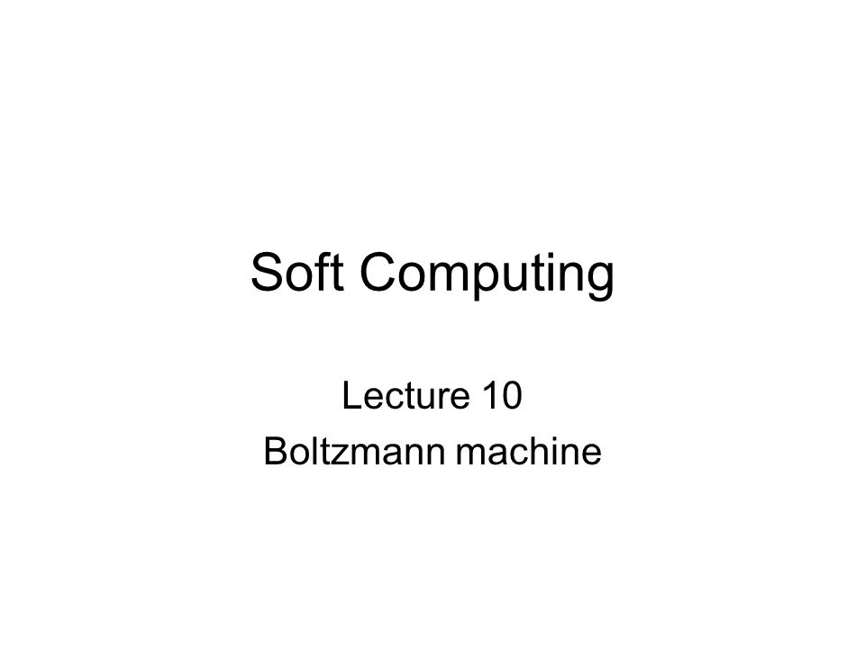 Lecture 10 Boltzmann machine