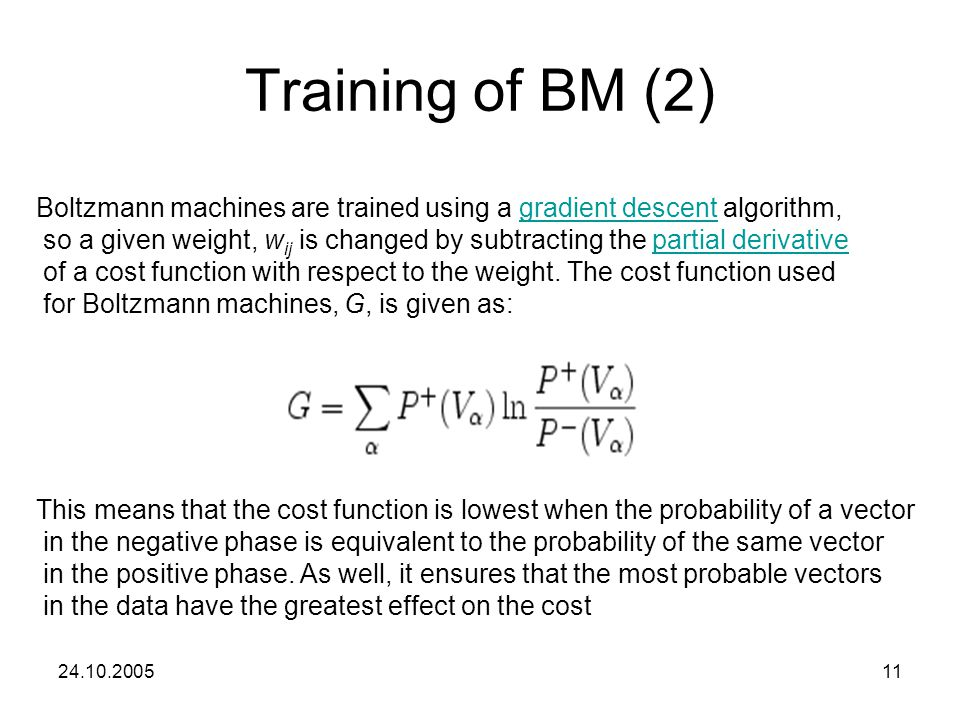 Training of BM (2) Boltzmann machines are trained using a gradient descent algorithm,
