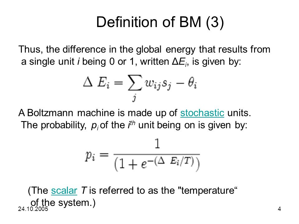 Definition of BM (3) Thus, the difference in the global energy that results from. a single unit i being 0 or 1, written ΔEi, is given by: