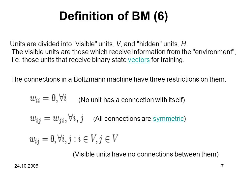 Definition of BM (6) Units are divided into visible units, V, and hidden units, H.