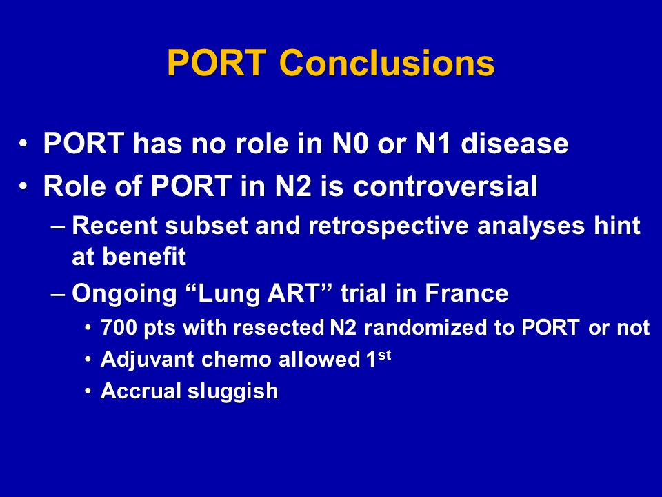 PORT Conclusions PORT has no role in N0 or N1 disease
