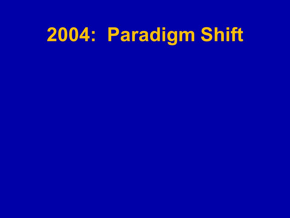 2004: Paradigm Shift
